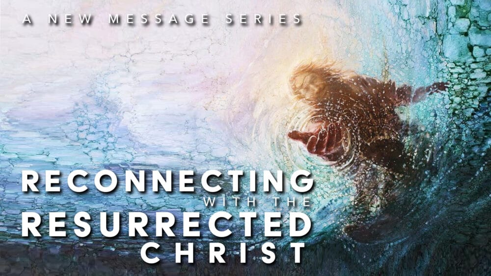 Reconnecting with the Resurrected Christ